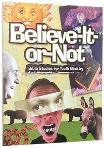 Believe-It-Or-Not Bible Studies For Youth Ministry