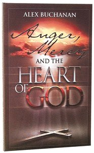 Anger, Mercy and the Heart of God