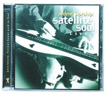 Satellite Soul (Ardent Worship Series)
