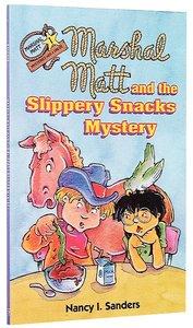 Marshal Matt and the Slippery Snacks Mystery (#01 in Marshal Matt Mystery Series)