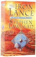The Iron Lance (#01 in Celtic Crusades Series)