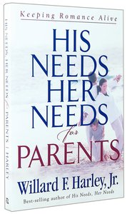 His Needs Her Needs For Parents: Keeping Romance Alive