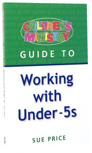 Working With Under-5s (Childrens Ministry Guides Series)