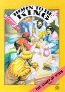 Born to Be King (Story of Jesus #01) (Bible Society Comics Series)