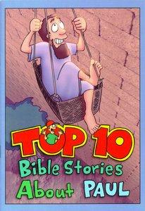 Top 10 Bible Stories About Paul (Top Ten Stories Series)