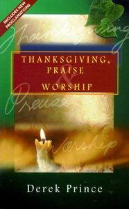 Thanksgiving, Praise & Worship