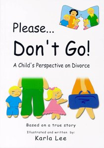 Please Dont Go: A Childs Perspective on Divorce