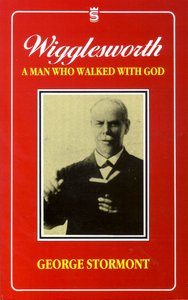 Wigglesworth: A Man Who Walked With God