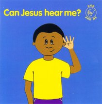Can Jesus Hear Me? (God And Me Series)