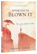 After Youve Blown It (Lifechange Books Series)