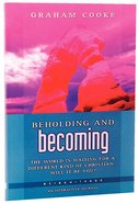 Beholding and Becoming (Being With God Series)