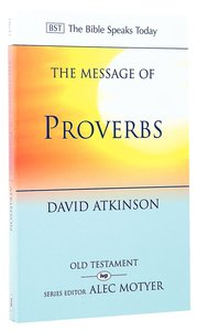 The Message of Proverbs (Bible Speaks Today Series)