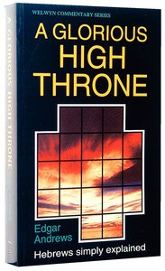 A Glorious High Throne (Hebrews) (Welwyn Commentary Series)