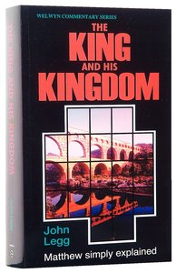 The King and His Kingdom (Matthew) (Welwyn Commentary Series)
