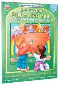 Dot-To-Dot Bible Pictures (Reproducible; Grades1-3) (Fun Faith-builders Series)