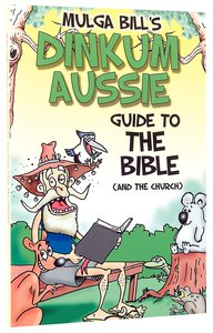 Mulga Bills Dinkum Aussie Guide to the Bible (And The Church)