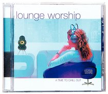 Lounge Worship #01: A Time to Chill Out