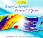 Beautiful Saviour/Covenant of Grace (Double CD) (Worship Experience Series)