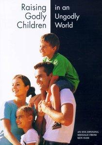 Raising Godly Children in An Ungodly World