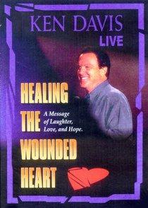 Healing the Wounded Heart (Ken Davis Live Series)