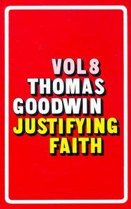 Thomas Goodwin #08: Justifying Faith
