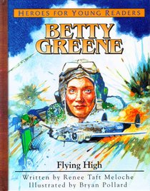Betty Greene - Flying High (Mission Aviation Fellowship) (Heroes For Young Readers Series)