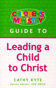 Leading a Child to Christ (Childrens Ministry Guides Series)