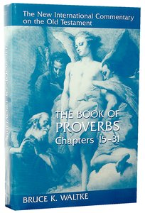 Book of Proverbs, the Chapters 15-31 (New International Commentary On The Old Testament Series)