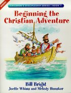 Beginning the Christian Adventure (#01 in Childrens Discipleship Series)