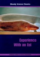 Experience With An Eel (Moody Science Classics Series)