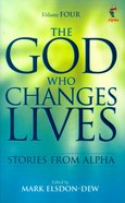 The God Who Changes Lives (Volume 4) (Alpha Course)