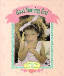 Good Morning God (Jesus Loves The Little Children Series)