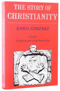 The Story of Christianity (Volume 2)