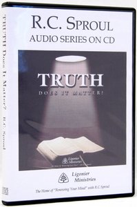 Truth, Does It Matter? (R C Sproul Audio Series)