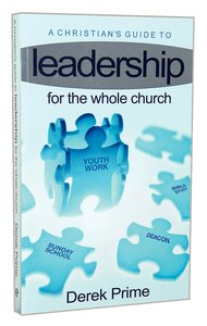 The Christians Guide to Leadership For the Whole Church