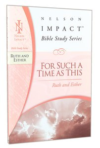 For Such a Time as This (Ruth and Esther) (Nelson Impact Bible Study Series)