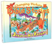 Changing Picture Bible Stories: Jesus and His Friends