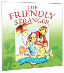 The Friendly Stranger (Stories From Jesus Series)