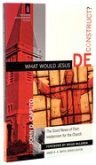 What Would Jesus Deconstruct? (Church & Modern Culture Series)