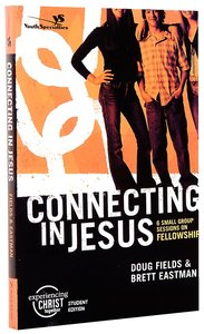 Connecting in Jesus (Experiencing Christ Together Student Series)