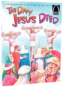 The Day Jesus Died (Arch Books Series)