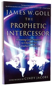 The Prophetic Intercessor: Releasing Gods Purposes to Change Lives and Influence Nations