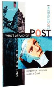 Whos Afraid of Postmodernism? - Taking Derrida, Lyotard and Foucault to Church (Church & Modern Culture Series)