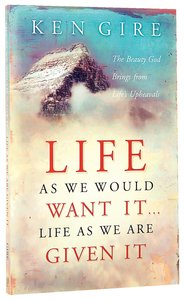 Life as We Would Want It...Life as We Are Given It
