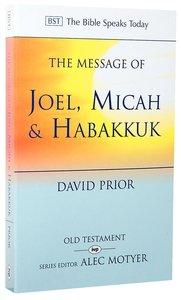 The Message of Joel, Micah & Habakkuk (Bible Speaks Today Series)