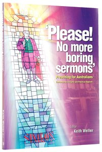 Please! No More Boring Sermons: Preaching For Australians