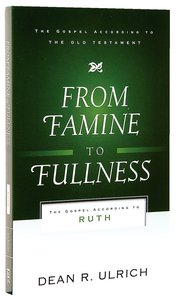 From Famine to Fullness (Gospel According To The Old Testament Series)