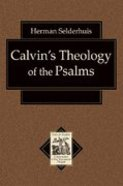 Calvins Theology of the Psalms (Texts & Studies In Reformation & Post-reformation Thought Series)