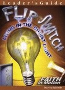 Flip the Switch (Leader Guide) (Faith In Motion Series)