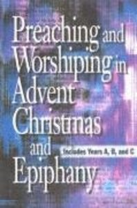 Preaching and Worshiping in Advent, Christmas and Epiphany